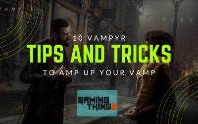 10 Vampyr Tips And Tricks to Amp Up Your Vamp!