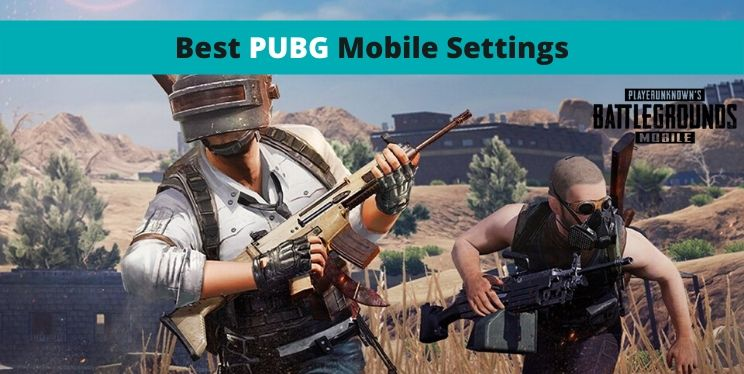 Best PUBG Mobile Settings For 2020