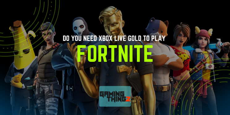 Do you need Xbox Live Gold to play Fortnite?