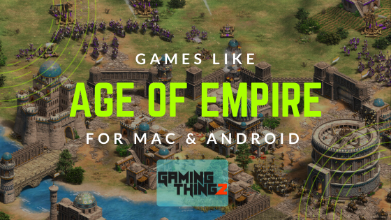 Games like Age Of Empire For Mac & Android