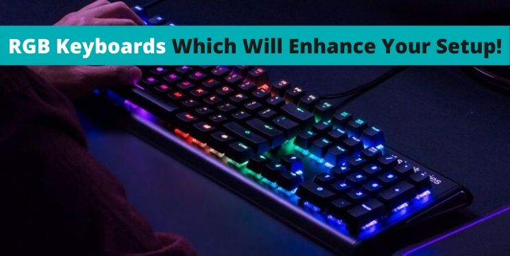 RGB Keyboards Which Will Enhance Your Setup!