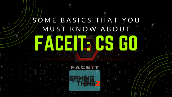 Some Basics that you must know about FaceIt: CSGO