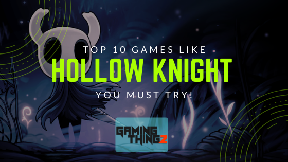 Top 10 Games Like Hollow Knight You Must Try in 2020