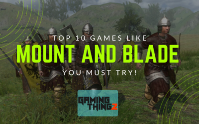 Top 10 Games Like Mount and Blade You Must Try!